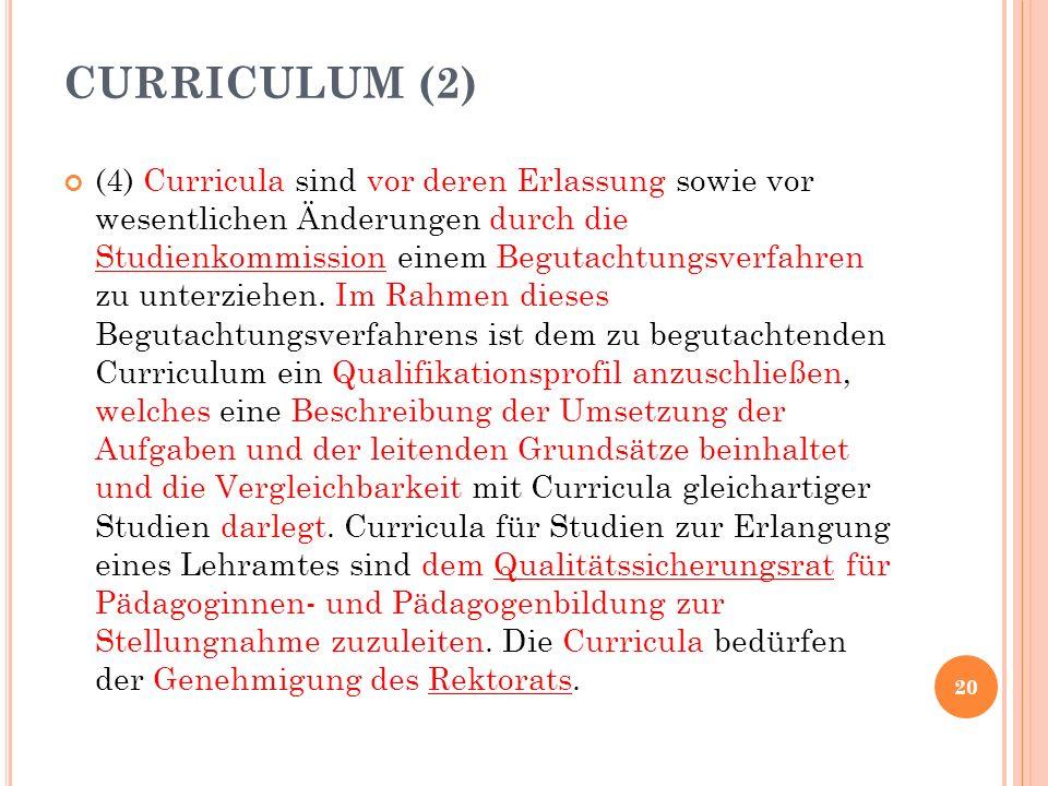 (4) Curricula sind vor deren Erlassung sowie vor wesentlichen Änderungen durch die Studienkommission einem Begutachtungsverfahren zu unterziehen.