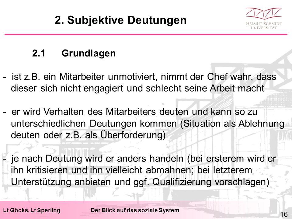 Lt Göcks, Lt SperlingDer Blick auf das soziale System 2.1Grundlagen - ist z.B. ein Mitarbeiter unmotiviert, nimmt der Chef wahr, dass dieser sich nich