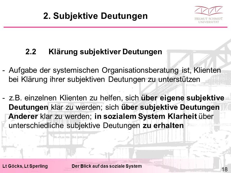 Lt Göcks, Lt SperlingDer Blick auf das soziale System 2.2Klärung subjektiver Deutungen - Aufgabe der systemischen Organisationsberatung ist, Klienten bei Klärung ihrer subjektiven Deutungen zu unterstützen - z.B.