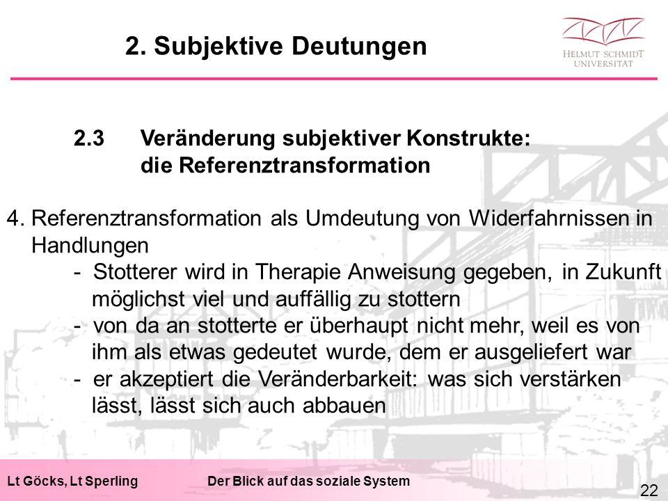 Lt Göcks, Lt SperlingDer Blick auf das soziale System 2.3Veränderung subjektiver Konstrukte: die Referenztransformation 4. Referenztransformation als