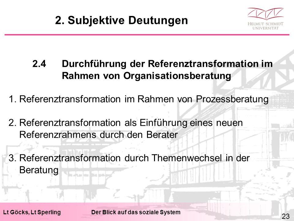Lt Göcks, Lt SperlingDer Blick auf das soziale System 2.4Durchführung der Referenztransformation im Rahmen von Organisationsberatung 1. Referenztransf