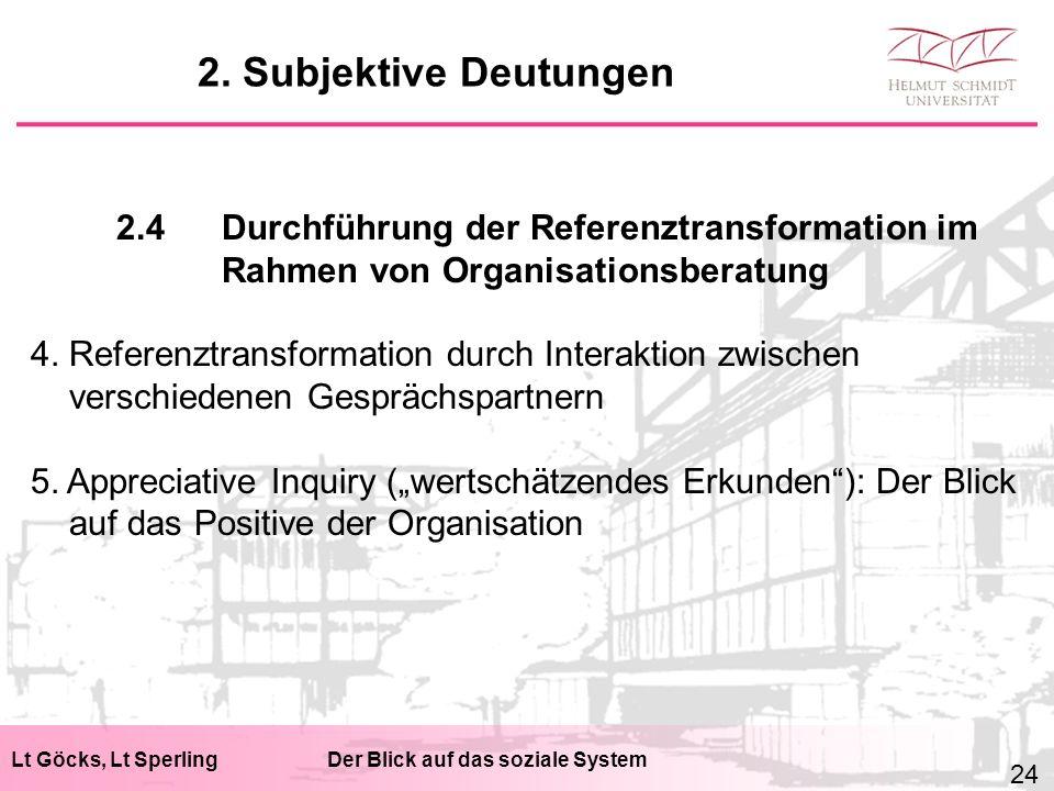 Lt Göcks, Lt SperlingDer Blick auf das soziale System 2.4Durchführung der Referenztransformation im Rahmen von Organisationsberatung 4. Referenztransf