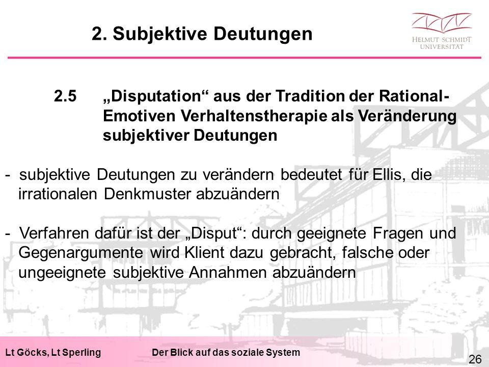 """Lt Göcks, Lt SperlingDer Blick auf das soziale System 2.5""""Disputation"""" aus der Tradition der Rational- Emotiven Verhaltenstherapie als Veränderung sub"""