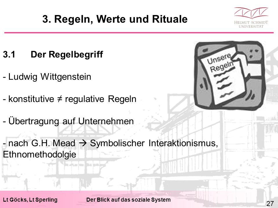 Lt Göcks, Lt SperlingDer Blick auf das soziale System 3.1Der Regelbegriff - Ludwig Wittgenstein - konstitutive ≠ regulative Regeln - Übertragung auf Unternehmen - nach G.H.