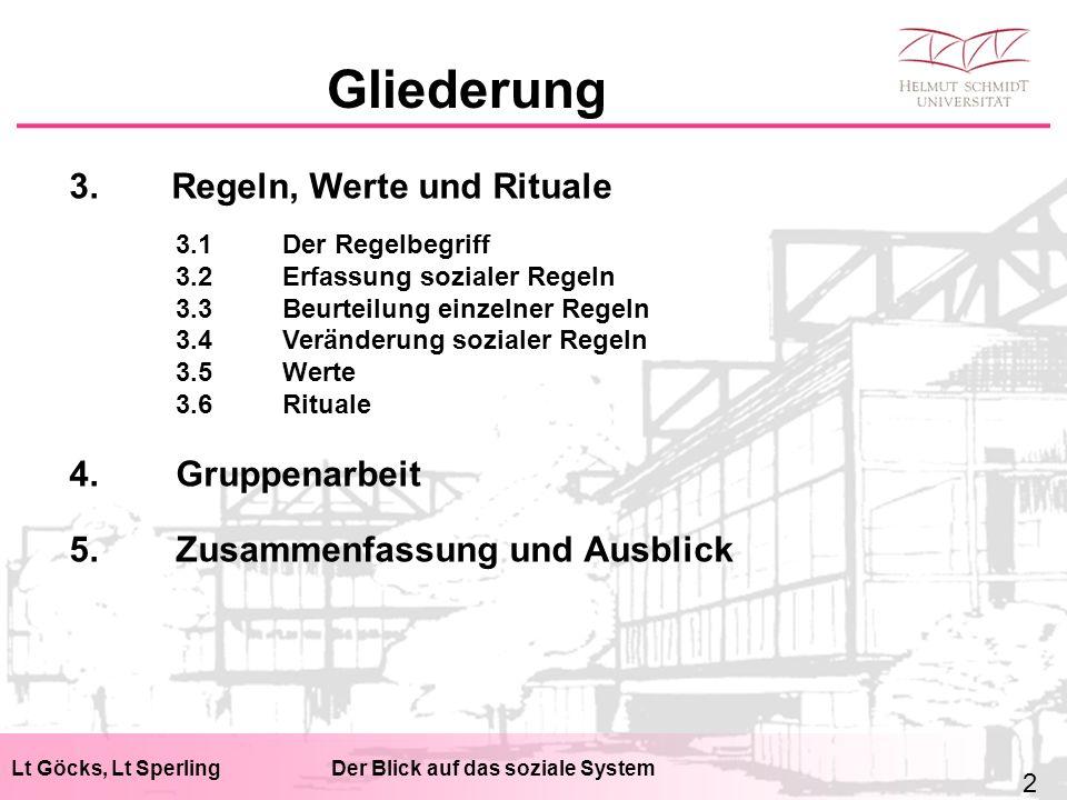 Gliederung Lt Göcks, Lt SperlingDer Blick auf das soziale System 3. Regeln, Werte und Rituale 3.1Der Regelbegriff 3.2Erfassung sozialer Regeln 3.3Beur