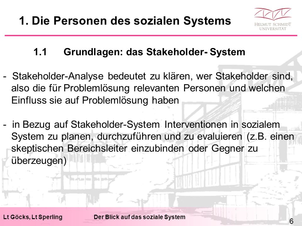 Lt Göcks, Lt SperlingDer Blick auf das soziale System 1.2Stakeholder-Analyse sozialer Systeme 1.