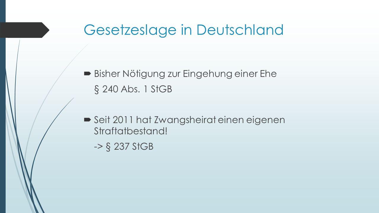Gesetzeslage in Deutschland  Bisher Nötigung zur Eingehung einer Ehe § 240 Abs.
