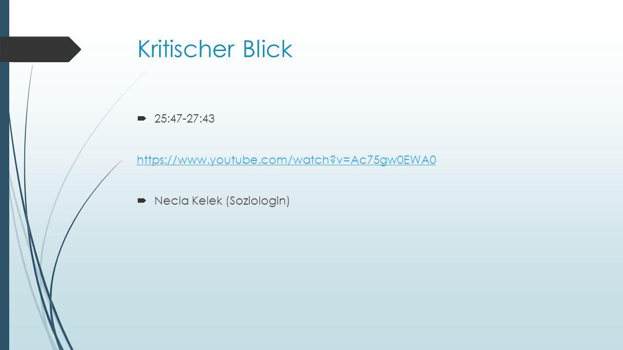 Kritischer Blick  25:47-27:43 https://www.youtube.com/watch?v=Ac75gw0EWA0  Necla Kelek (Soziologin)