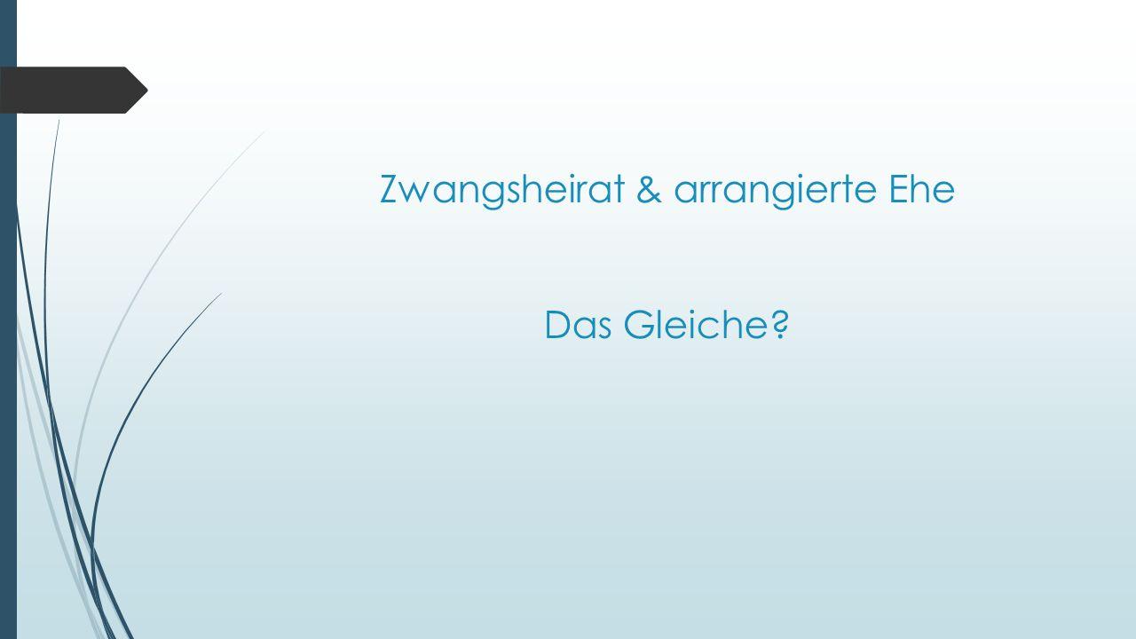 Zwangsheirat & arrangierte Ehe Das Gleiche?