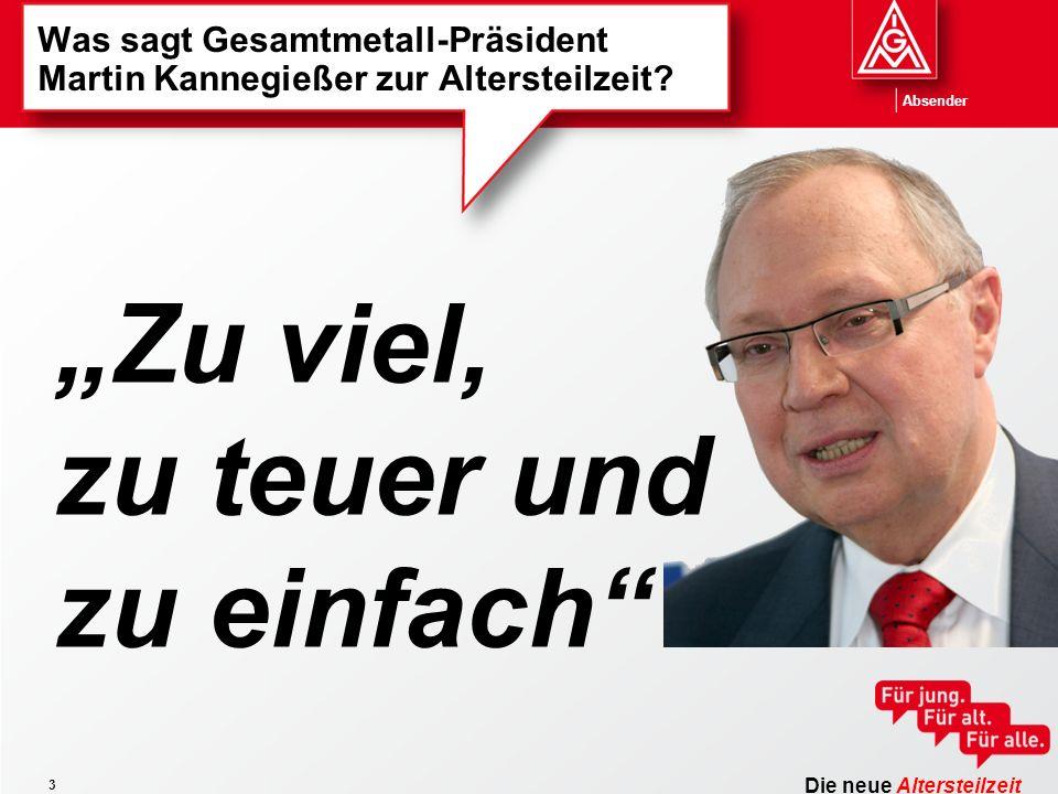 Die neue Altersteilzeit Absender 3 Was sagt Gesamtmetall-Präsident Martin Kannegießer zur Altersteilzeit.