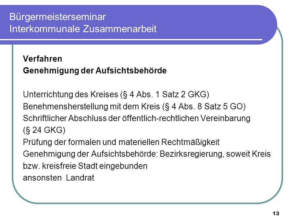 13 Bürgermeisterseminar Interkommunale Zusammenarbeit Verfahren Genehmigung der Aufsichtsbehörde Unterrichtung des Kreises (§ 4 Abs.