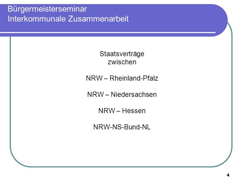 4 Bürgermeisterseminar Interkommunale Zusammenarbeit Staatsverträge zwischen NRW – Rheinland-Pfalz NRW – Niedersachsen NRW – Hessen NRW-NS-Bund-NL