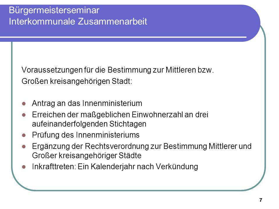 7 Bürgermeisterseminar Interkommunale Zusammenarbeit Voraussetzungen für die Bestimmung zur Mittleren bzw.