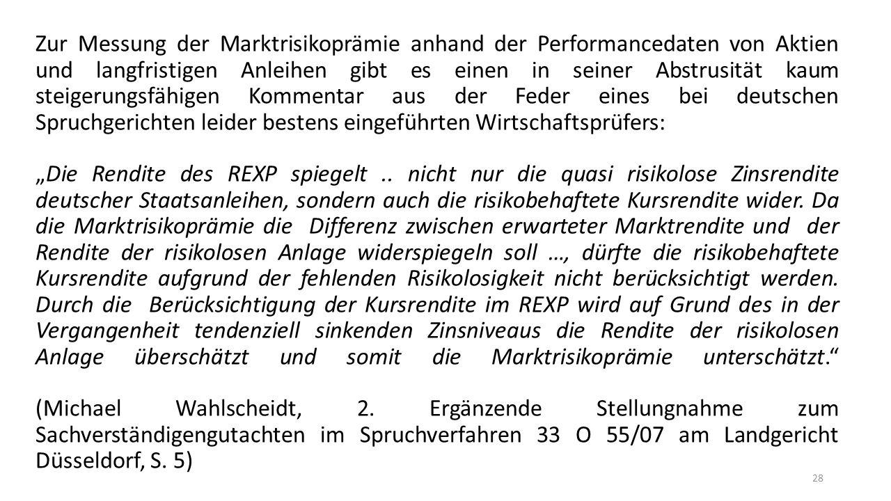 """Zur Messung der Marktrisikoprämie anhand der Performancedaten von Aktien und langfristigen Anleihen gibt es einen in seiner Abstrusität kaum steigerungsfähigen Kommentar aus der Feder eines bei deutschen Spruchgerichten leider bestens eingeführten Wirtschaftsprüfers: """"Die Rendite des REXP spiegelt.."""
