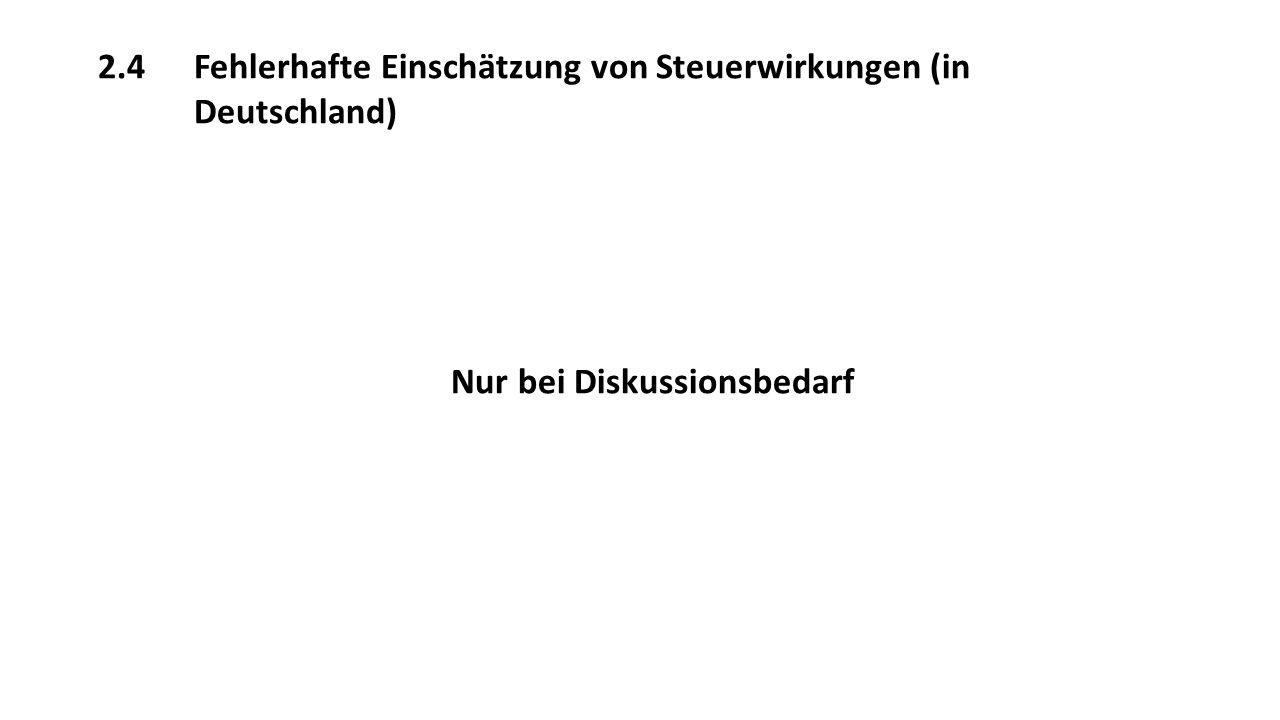 2.4Fehlerhafte Einschätzung von Steuerwirkungen (in Deutschland) Nur bei Diskussionsbedarf