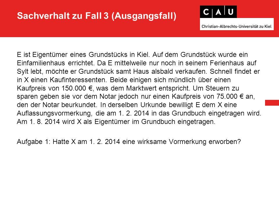 Sachverhalt zu Fall 3 (Ausgangsfall) E ist Eigentümer eines Grundstücks in Kiel.