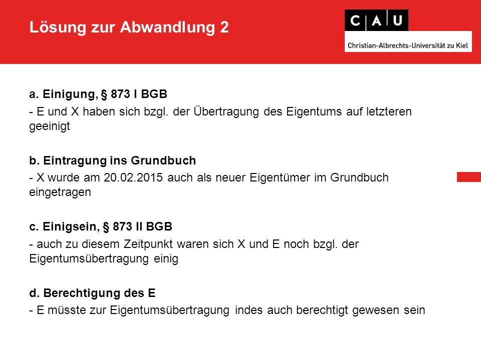 Lösung zur Abwandlung 2 a.Einigung, § 873 I BGB - E und X haben sich bzgl.