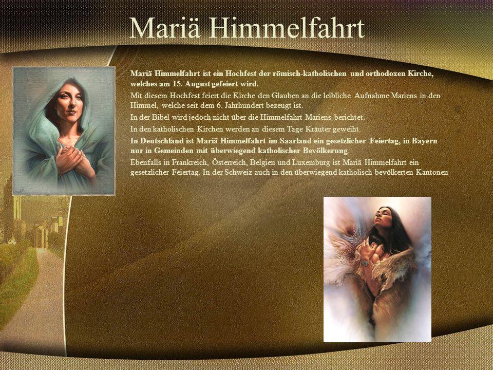 Mariä Himmelfahrt Mariä Himmelfahrt ist ein Hochfest der römisch-katholischen und orthodoxen Kirche, welches am 15.