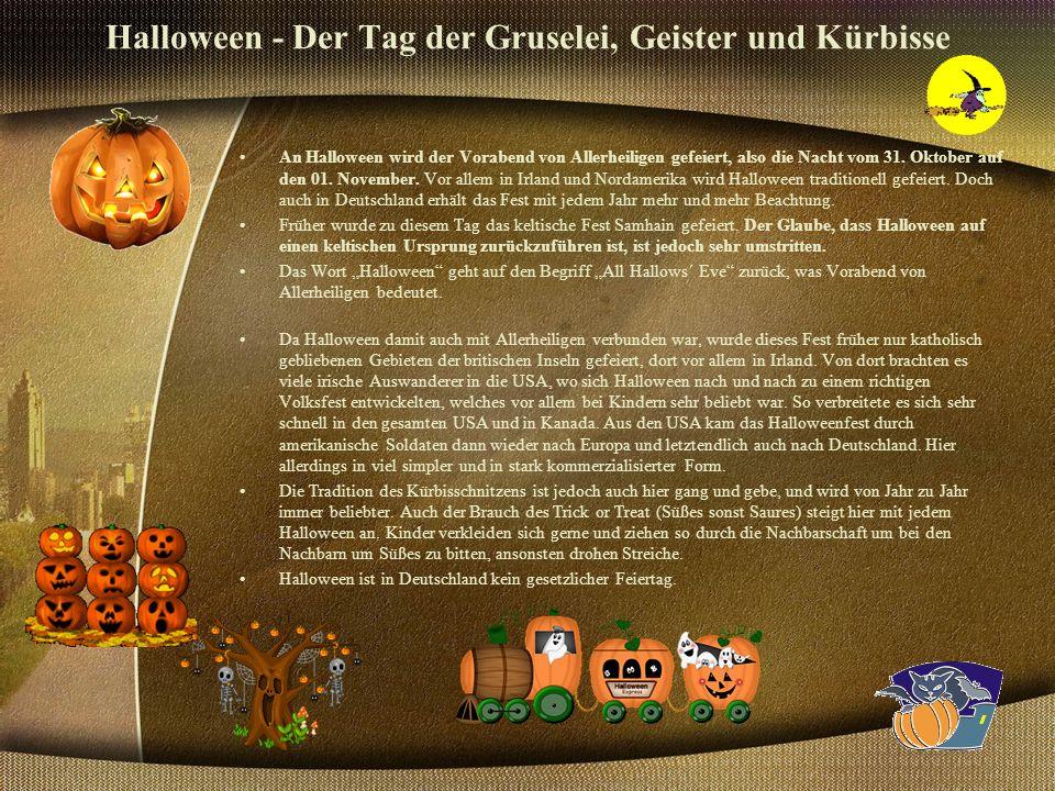 Halloween - Der Tag der Gruselei, Geister und Kürbisse An Halloween wird der Vorabend von Allerheiligen gefeiert, also die Nacht vom 31.