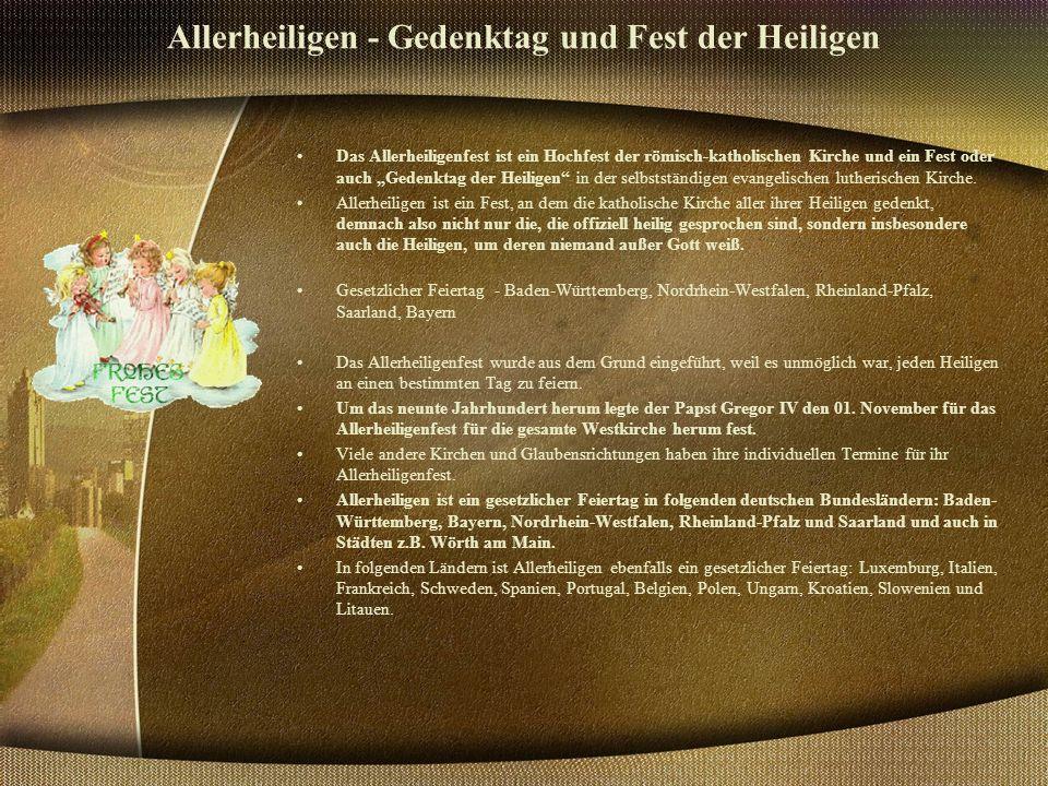 """Allerheiligen - Gedenktag und Fest der Heiligen Das Allerheiligenfest ist ein Hochfest der römisch-katholischen Kirche und ein Fest oder auch """"Gedenktag der Heiligen in der selbstständigen evangelischen lutherischen Kirche."""