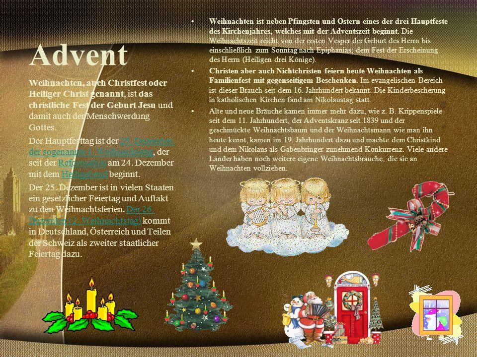 Advent Weihnachten ist neben Pfingsten und Ostern eines der drei Hauptfeste des Kirchenjahres, welches mit der Adventszeit beginnt.