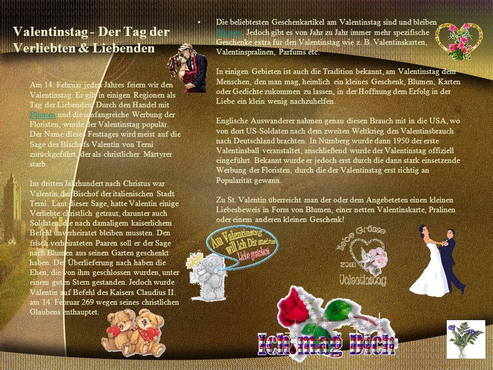 Valentinstag - Der Tag der Verliebten & Liebenden Die beliebtesten Geschenkartikel am Valentinstag sind und bleiben Blumen.