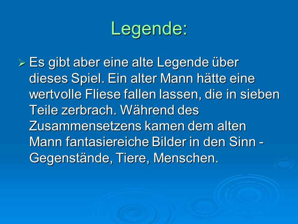 Legende:  Es gibt aber eine alte Legende über dieses Spiel.