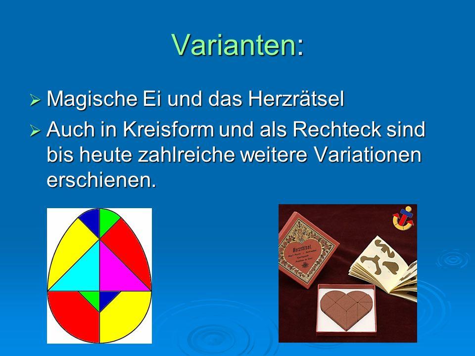 Varianten:  Magische Ei und das Herzrätsel  Auch in Kreisform und als Rechteck sind bis heute zahlreiche weitere Variationen erschienen.