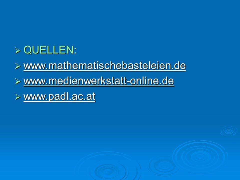  QUELLEN:  www.mathematischebasteleien.de  www.medienwerkstatt-online.de  www.padl.ac.at
