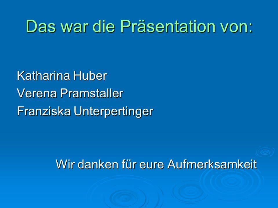 Das war die Präsentation von: Katharina Huber Verena Pramstaller Franziska Unterpertinger Wir danken für eure Aufmerksamkeit Wir danken für eure Aufmerksamkeit