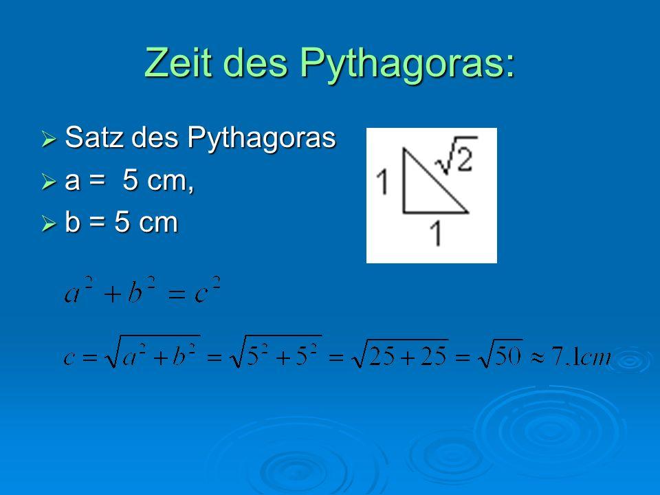 Zeit des Pythagoras:  Satz des Pythagoras  a = 5 cm,  b = 5 cm