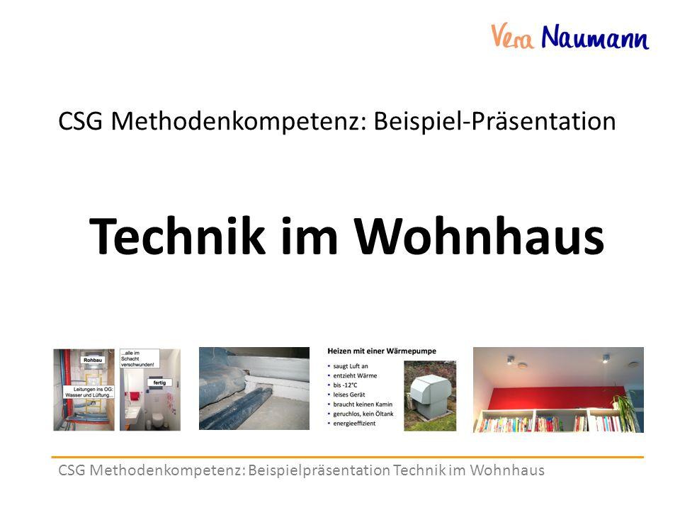 CSG Methodenkompetenz: Beispielpräsentation Technik im Wohnhaus CSG Methodenkompetenz: Beispiel-Präsentation Technik im Wohnhaus