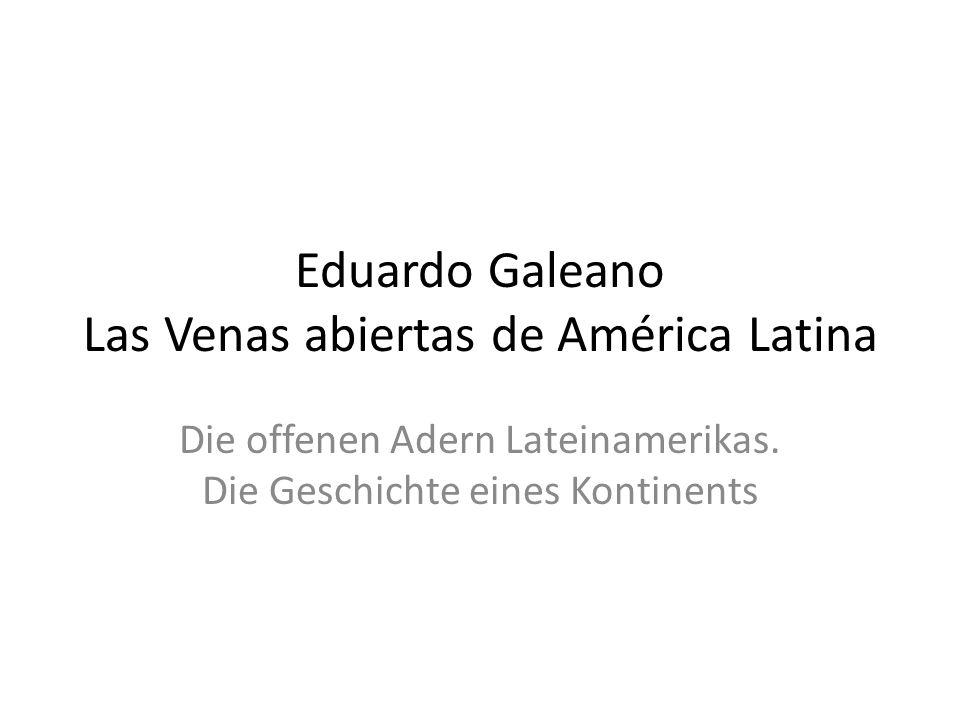 Eduardo Galeano Las Venas abiertas de América Latina Die offenen Adern Lateinamerikas.