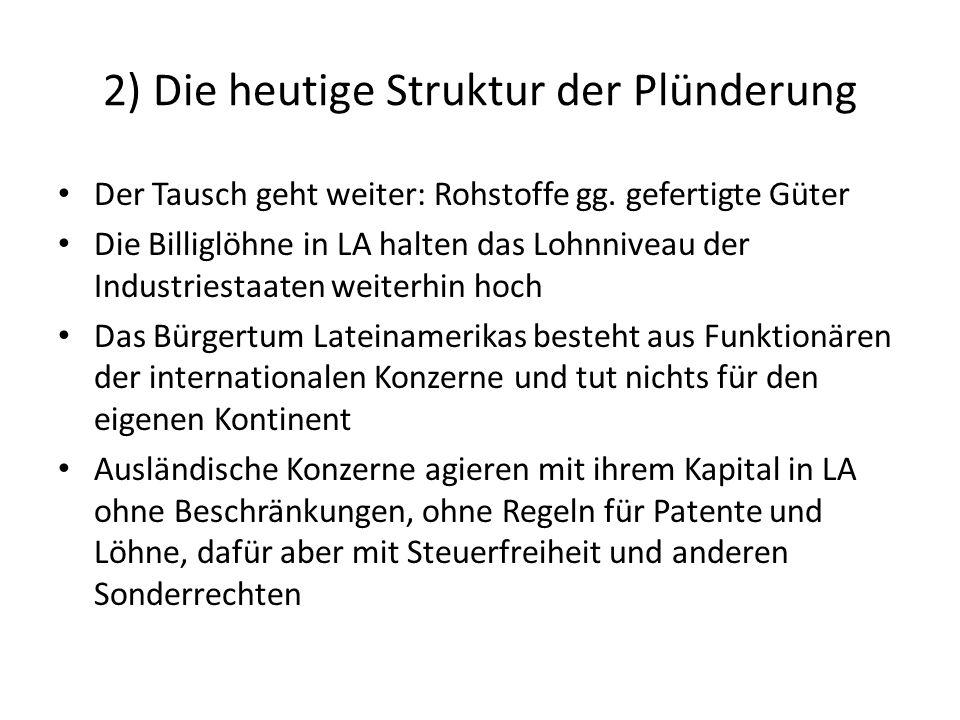 2) Die heutige Struktur der Plünderung Der Tausch geht weiter: Rohstoffe gg.