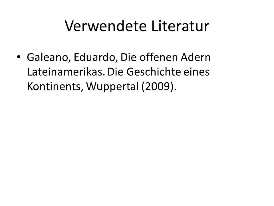 Verwendete Literatur Galeano, Eduardo, Die offenen Adern Lateinamerikas.