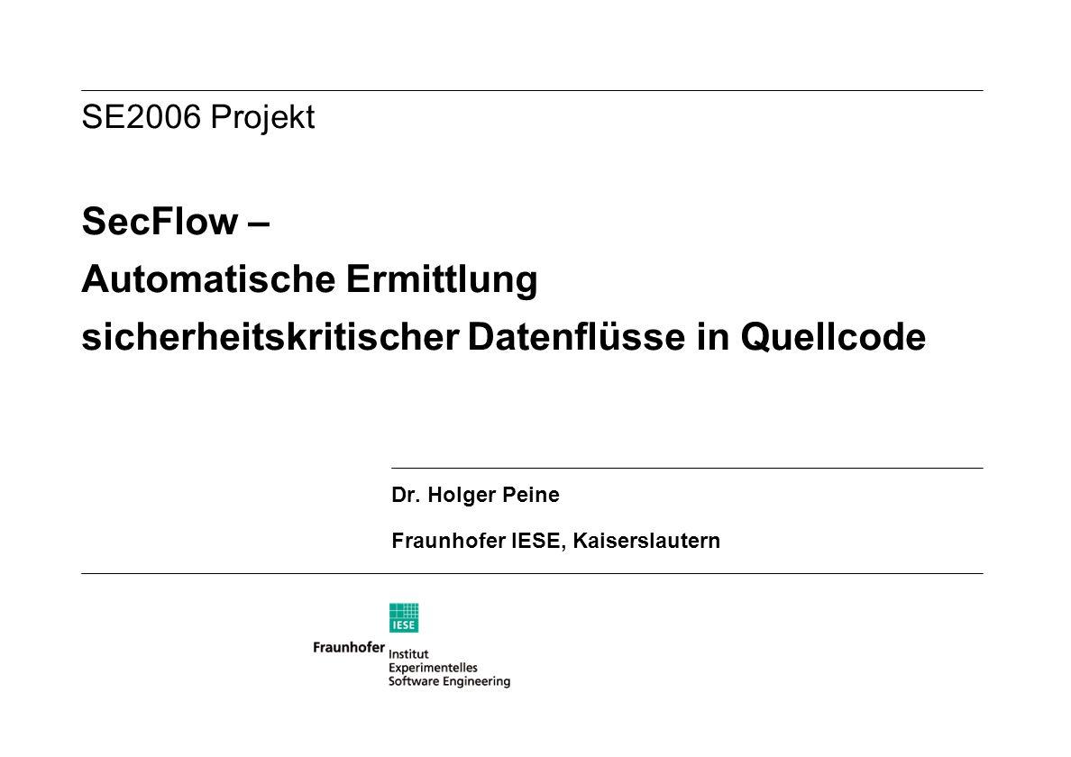 SE2006 Projekt SecFlow – Automatische Ermittlung sicherheitskritischer Datenflüsse in Quellcode Dr.