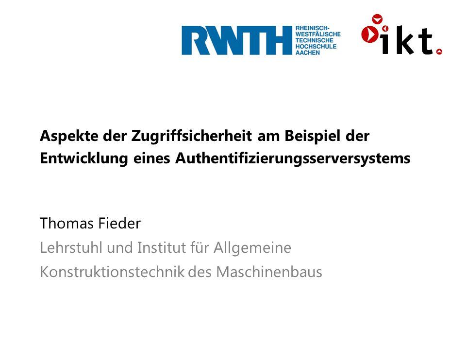 Aspekte der Zugriffsicherheit am Beispiel der Entwicklung eines Authentifizierungsserversystems Thomas Fieder Lehrstuhl und Institut für Allgemeine Ko