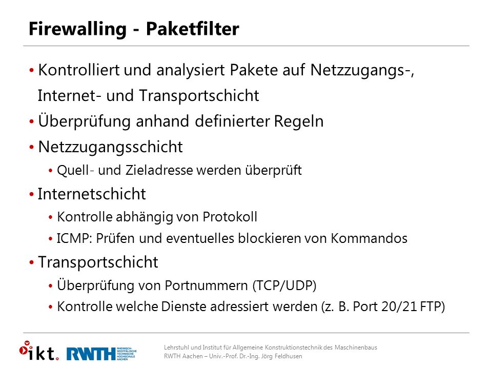 Lehrstuhl und Institut für Allgemeine Konstruktionstechnik des Maschinenbaus RWTH Aachen – Univ.-Prof. Dr.-Ing. Jörg Feldhusen Firewalling - Paketfilt