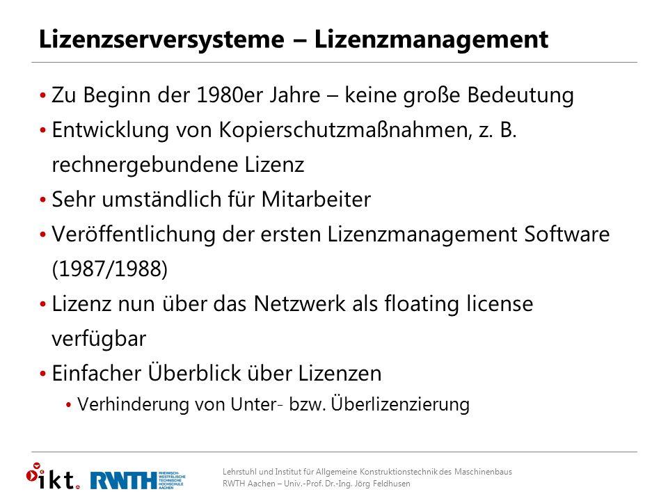 Lehrstuhl und Institut für Allgemeine Konstruktionstechnik des Maschinenbaus RWTH Aachen – Univ.-Prof. Dr.-Ing. Jörg Feldhusen Lizenzserversysteme – L