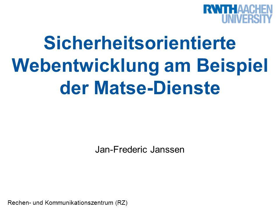 Sicherheitsorientierte Webentwicklung am Beispiel der Matse-Dienste Jan-Frederic Janssen| Rechen- und Kommunikationszentrum 32 Abwehr Cross-Site-Scripting