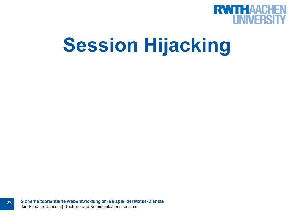 Sicherheitsorientierte Webentwicklung am Beispiel der Matse-Dienste Jan-Frederic Janssen| Rechen- und Kommunikationszentrum 23 Session Hijacking