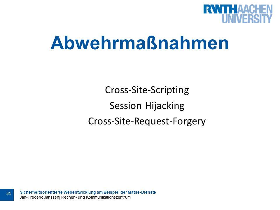 Sicherheitsorientierte Webentwicklung am Beispiel der Matse-Dienste Jan-Frederic Janssen| Rechen- und Kommunikationszentrum 31 Abwehrmaßnahmen Cross-Site-Scripting Session Hijacking Cross-Site-Request-Forgery
