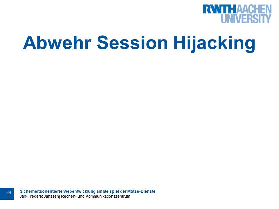 Sicherheitsorientierte Webentwicklung am Beispiel der Matse-Dienste Jan-Frederic Janssen| Rechen- und Kommunikationszentrum 34 Abwehr Session Hijacking