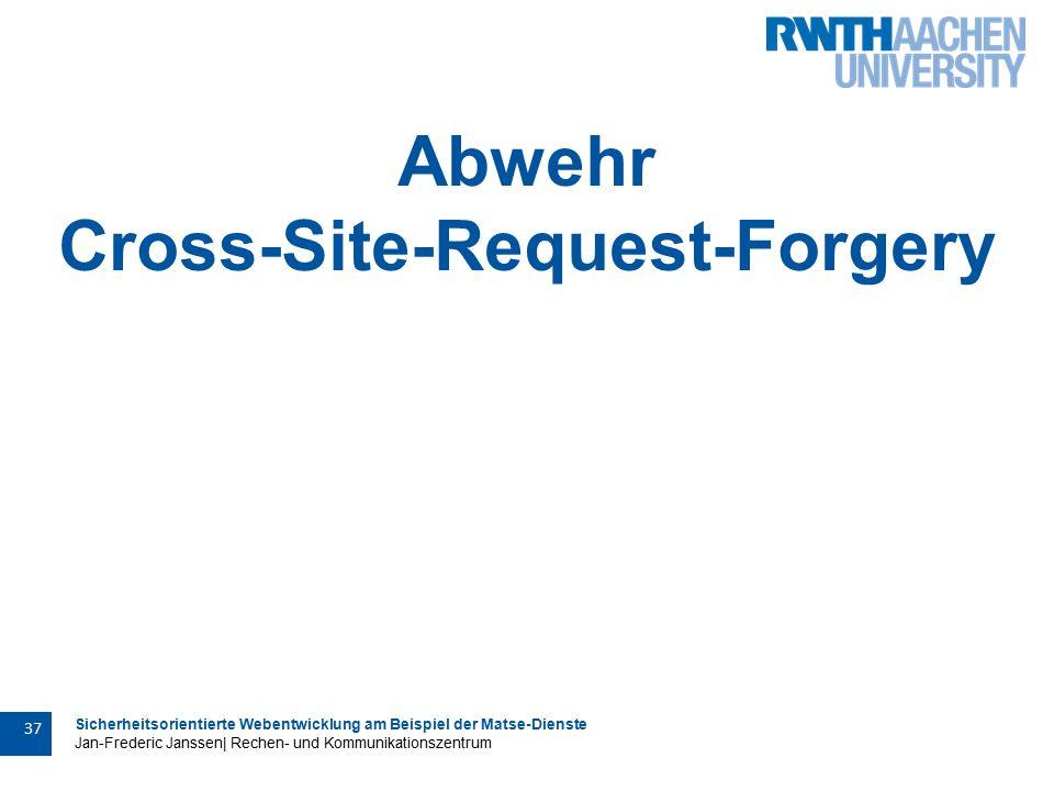Sicherheitsorientierte Webentwicklung am Beispiel der Matse-Dienste Jan-Frederic Janssen| Rechen- und Kommunikationszentrum 37 Abwehr Cross-Site-Request-Forgery