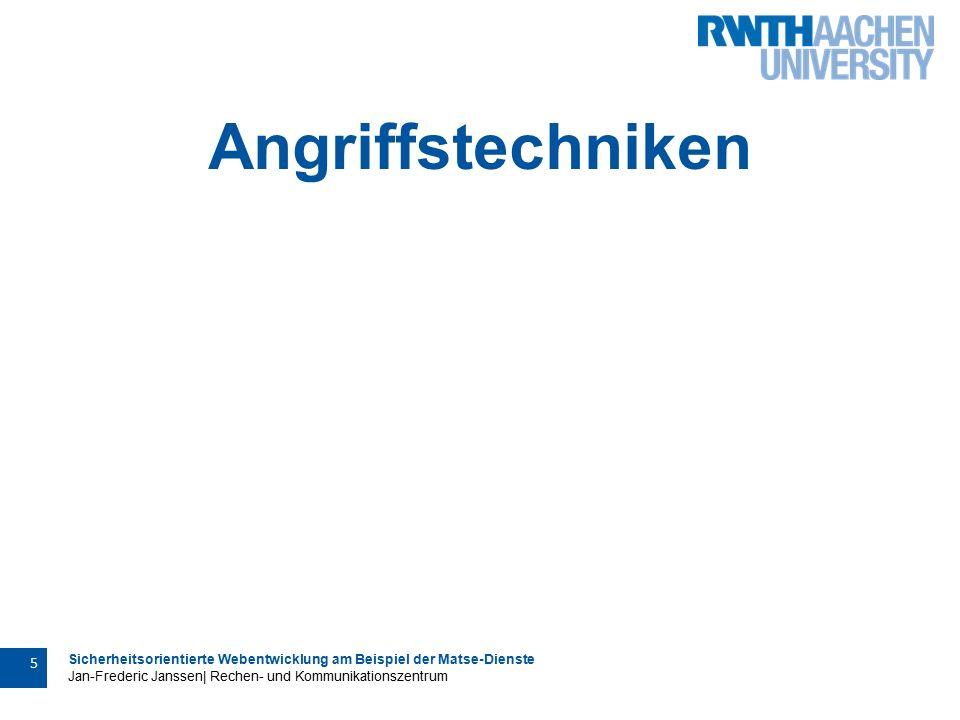 Sicherheitsorientierte Webentwicklung am Beispiel der Matse-Dienste Jan-Frederic Janssen| Rechen- und Kommunikationszentrum 5 Angriffstechniken