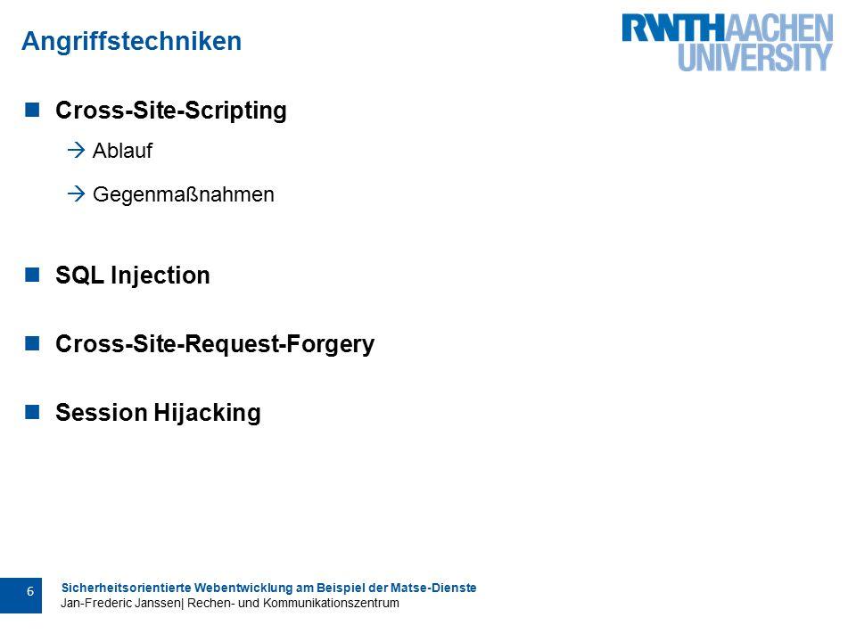 Sicherheitsorientierte Webentwicklung am Beispiel der Matse-Dienste Jan-Frederic Janssen| Rechen- und Kommunikationszentrum 6 Cross-Site-Scripting  Ablauf  Gegenmaßnahmen SQL Injection Cross-Site-Request-Forgery Session Hijacking Angriffstechniken
