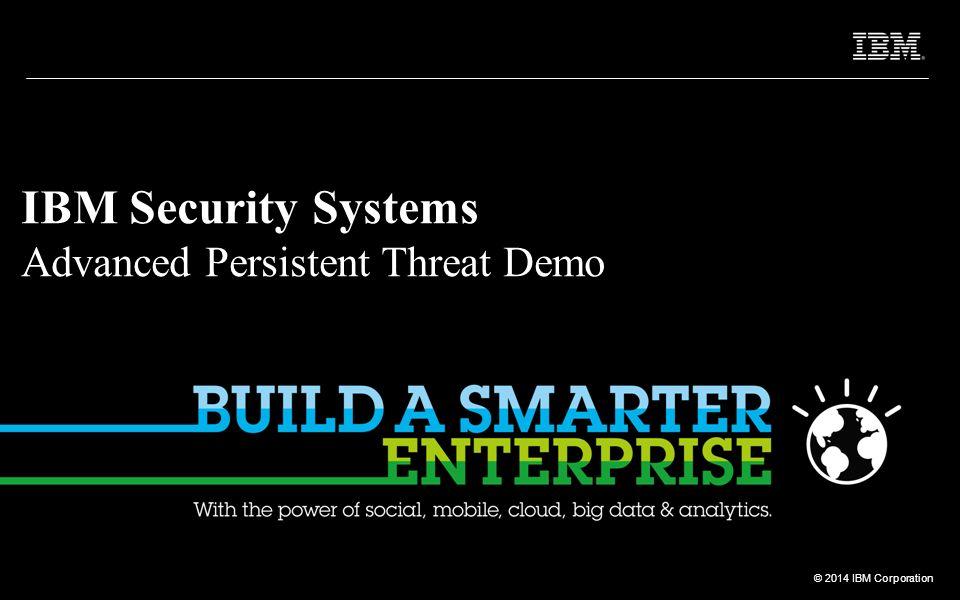 © 2012 IBM Corporation © 2014 IBM Corporation Angriffsszenario – Phase 2: Festsetzen 1 2 3 4 5 Unternehmensnetzwerk DMZ Internet 22