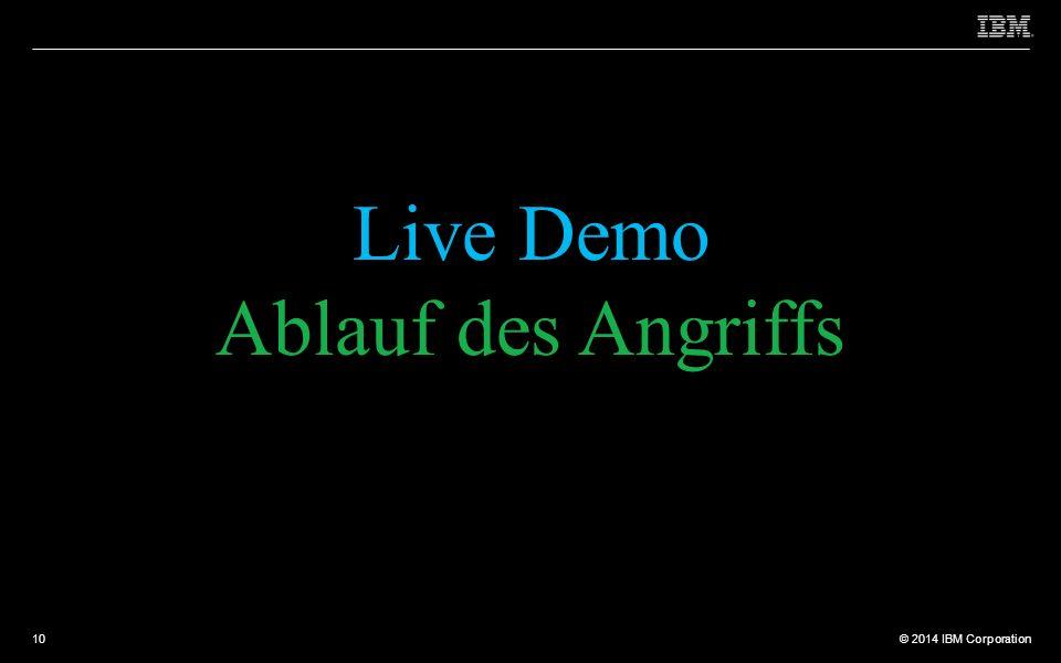 © 2012 IBM Corporation © 2014 IBM Corporation Live Demo Ablauf des Angriffs 10