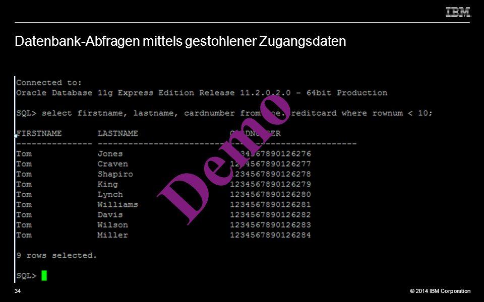 © 2012 IBM Corporation © 2014 IBM Corporation Datenbank-Abfragen mittels gestohlener Zugangsdaten Demo 34