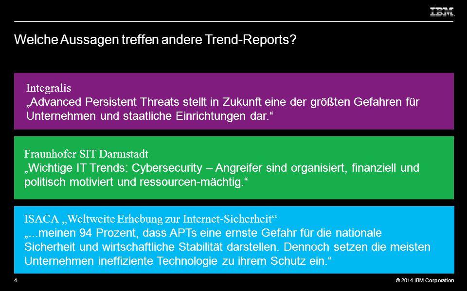 © 2012 IBM Corporation © 2014 IBM Corporation Welche Aussagen treffen andere Trend-Reports.